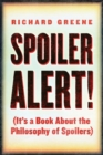 Spoiler Alert! : (It's a Book about the Philosophy of Spoilers) - Book