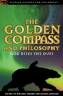 The Golden Compass and Philosophy : God Bites the Dust - eBook