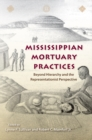 Mississippian Mortuary Practices : Beyond Hierarchy and the Representationist Perspective - eBook