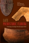 Late Prehistoric Florida : Archaeology at the Edge of the Mississippian World - eBook