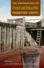 The Archaeology of French and Indian War Frontier Forts - Book