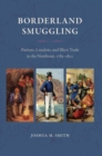 Borderland Smuggling : Patriots, Loyalists, and Illicit Trade in the Northeast, 1783-1820 - Book