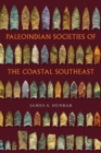 Paleoindian Societies of the Coastal Southeast - Book