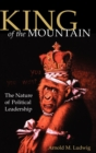 King of the Mountain : The Nature of Political Leadership - Book