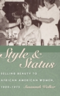 Style and Status : Selling Beauty to African American Women, 1920-1975 - Book