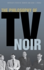 The Philosophy of TV Noir - Book