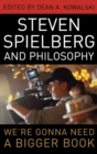 Steven Spielberg and Philosophy : We're Gonna Need a Bigger Book - Book