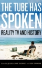 The Tube Has Spoken : Reality TV and History - Book