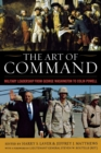 The Art of Command : Military Leadership from George Washington to Colin Powell - Book