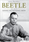 Beetle : The Life of General Walter Bedell Smith - eBook