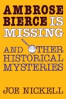 Ambrose Bierce is Missing : And Other Historical Mysteries - Book