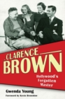 Clarence Brown : Hollywood's Forgotten Master - Book