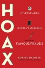 Hoax : Hitler's Diaries, Lincoln's Assassins, and Other Famous Frauds - Book