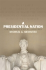 A Presidential Nation : Causes, Consequences, and Cures - Book