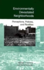 Environmentally Devastated Neighborhoods : Perceptions, Policies, and Realities - Book