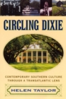 Circling Dixie : Contemporary Southern Culture Through a Transatlantic Lens - Book