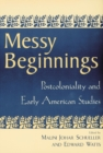 Messy Beginnings : Postcoloniality and Early American Studies - Book