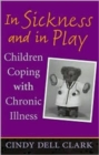 In Sickness and in Play : Children Coping with Chronic Illness - Book