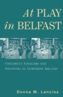 At Play in Belfast : Children's Folklore and Identities in Northern Ireland - Book