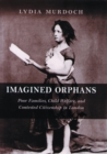 Imagined Orphans : Poor Families, Child Welfare, and Contested Citizenship in London - eBook