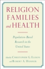 Religion, Families, and Health : Population-Based Research in the United States - Book