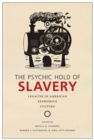The Psychic Hold of Slavery : Legacies in American Expressive Culture - eBook