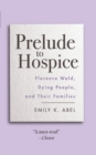 Prelude to Hospice : Florence Wald, Dying People, and their Families - Book