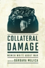 Collateral Damage : Women Write about War - eBook
