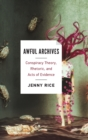 Awful Archives : Conspiracy Theory, Rhetoric, and Acts of Evidence - Book