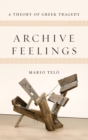 Archive Feelings : A Theory of Greek Tragedy - Book