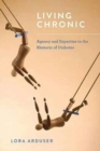 Living Chronic : Agency and Expertise in the Rhetoric of Diabetes - Book