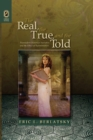 The Real, the True, and the Told : Postmodern Historical Narrative and the Ethics of Representation - eBook