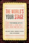 The World's Your Stage: How Performing Artists Can Make a Living While Still Doing What They Love - Book