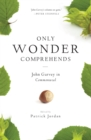 Only Wonder Comprehends : John Garvey in Commonweal - Book