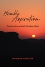 Humble Aspiration : Constructing an Early Christian Ideal - Book