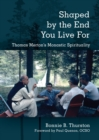 Shaped by the End You Live For : Thomas Merton's Monastic Spirituality - Book
