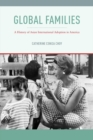 Global Families : A History of Asian International Adoption in America - Book