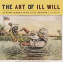 The Art of Ill Will : The Story of American Political Cartoons - Book
