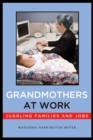 Grandmothers at Work : Juggling Families and Jobs - Book