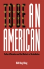 To Be An American : Cultural Pluralism and the Rhetoric of Assimilation - Book