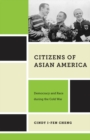 Citizens of Asian America : Democracy and Race During the Cold War - Book