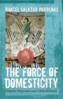 The Force of Domesticity : Filipina Migrants and Globalization - Book