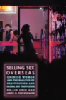 Selling Sex Overseas : Chinese Women and the Realities of Prostitution and Global Sex Trafficking - Book