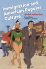 Immigration and American Popular Culture : An Introduction - Book