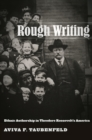 Rough Writing : Ethnic Authorship in Theodore Roosevelt's America - Book