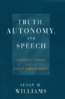 Truth, Autonomy, and Speech : Feminist Theory and the First Amendment - Book