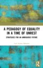 A Pedagogy of Equality in a Time of Unrest : Strategies for an Ambiguous Future - Book