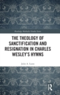 The Theology of Sanctification and Resignation in Charles Wesley's Hymns - Book