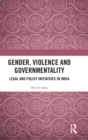 Gender, Violence and Governmentality : Legal and Policy Initiatives in India - Book