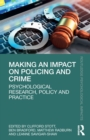 Making an Impact on Policing and Crime : Psychological Research, Policy and Practice - Book